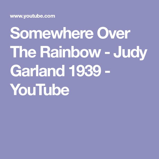 Somewhere Over The Rainbow - Judy Garland 1939 - YouTube