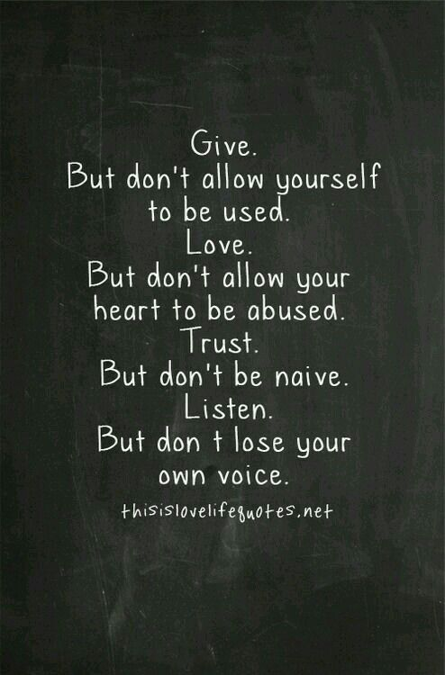 Give.But don't allow yourself to be used. Love. But don't allow your heart to be abused. Trust. But don't be naive. Listen. Gøød Mørning Friends! Happy Saturday!