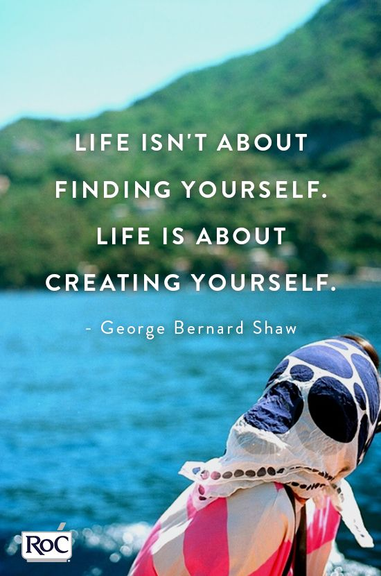 Life isn't about finding yourself. Life is about creating yourself. -George Bernard Shaw via @PureWow