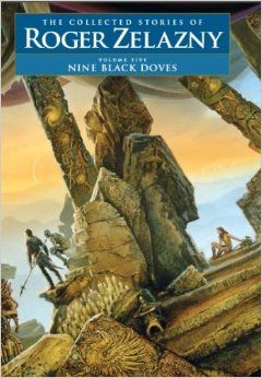Nine Black Doves: The Collected Stories of Roger Zelazny, Volume 5