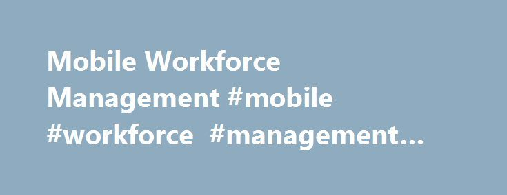 Mobile Workforce Management #mobile #workforce #management #solutions http://arkansas.remmont.com/mobile-workforce-management-mobile-workforce-management-solutions/  # Mobile Workforce Management You need to plan, execute, and monitor both short-term, dynamic events and long-term trends. Planning is an ongoing, continuous decision-making effort – from daily optimizations to long-term planning – and is a critical link to productivity in your business processes. Your service organizations may…