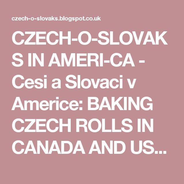 CZECH-O-SLOVAKS IN AMERI-CA - Cesi a Slovaci v Americe: BAKING CZECH ROLLS IN CANADA AND USA - Peceme Ceske Rohliky v Kanade a USA
