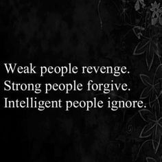 I know this just makes people angry but the truth is the truth. When are busy being shady the intelligent people have figured out that only shallow, insecure, miserable people seek revenge. If you really want to make someone angry ignore their BS.