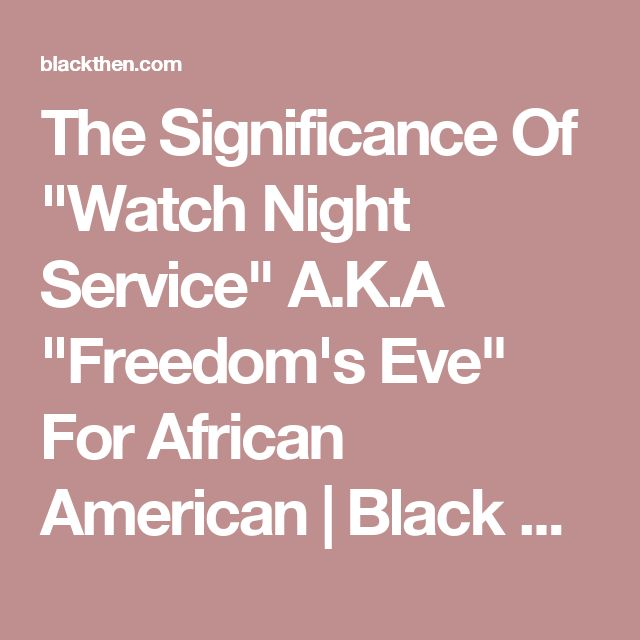 "The Significance Of ""Watch Night Service"" A.K.A ""Freedom's Eve"" For African American 