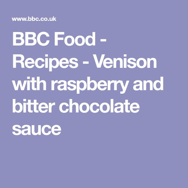 BBC Food - Recipes - Venison with raspberry and bitter chocolate sauce