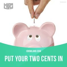 """""""Put your two cents in"""" means """"to give your opinion"""". Example: She always has to put her two cents in! Why can't she just keep quiet? Get our apps for learning English: learzing.com #idiom #idioms #saying #sayings #phrase #phrases #expression #expressions #english #englishlanguage #learnenglish #studyenglish #language #vocabulary #dictionary #grammar #efl #esl #tesl #tefl #toefl #ielts #toeic #englishlearning #vocab #wordoftheday #phraseoftheday"""