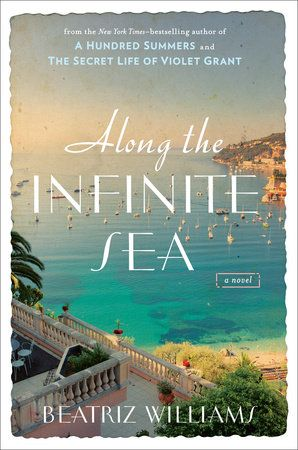 ALONG THE INFINITE SEA by Beatriz Williams -- Indomitable heroines, a dazzling world of secrets, champagne at the Paris Ritz, and a sweeping love story for the ages, in New York Times bestselling author Beatriz William's final book about the Schuyler sisters.