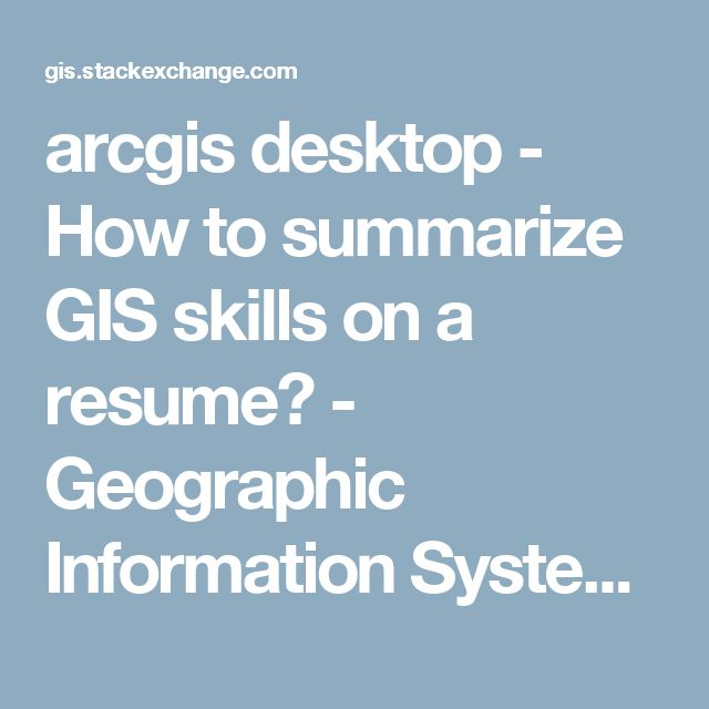 arcgis desktop - How to summarize GIS skills on a resume? - Geographic Information Systems Stack Exchange