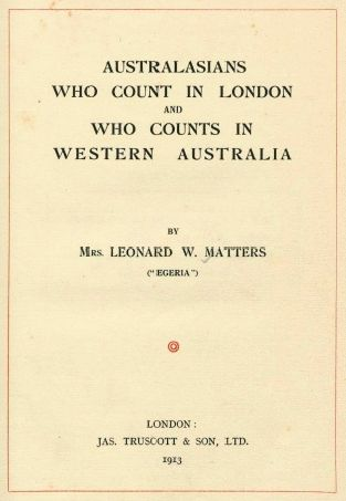 Australasians who count in London and who counts in Western Australia, 1913. http://encore.slwa.wa.gov.au/iii/encore/record/C__Rb1246712__SAustralasians%20who%20count__Orightresult__U__X6?lang=eng&suite=def