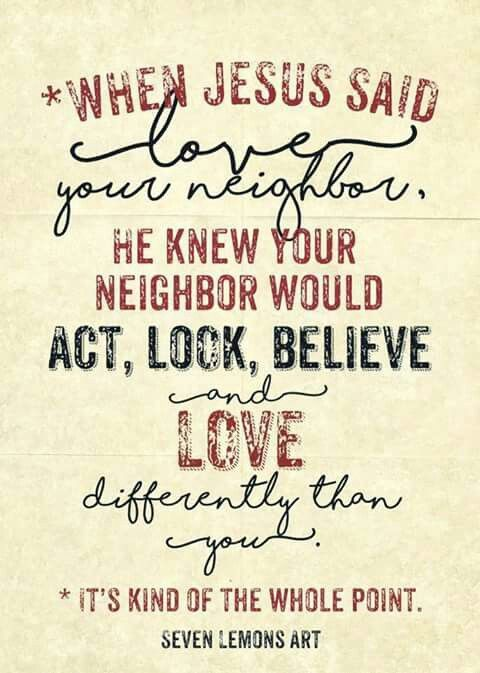Love your neighbor...