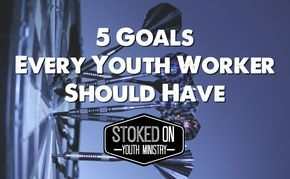 5 Goals Every Youth Worker Should Have