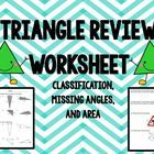 Review worksheet covering classification of triangles, missing angles of triangles, and area of triangles. ...