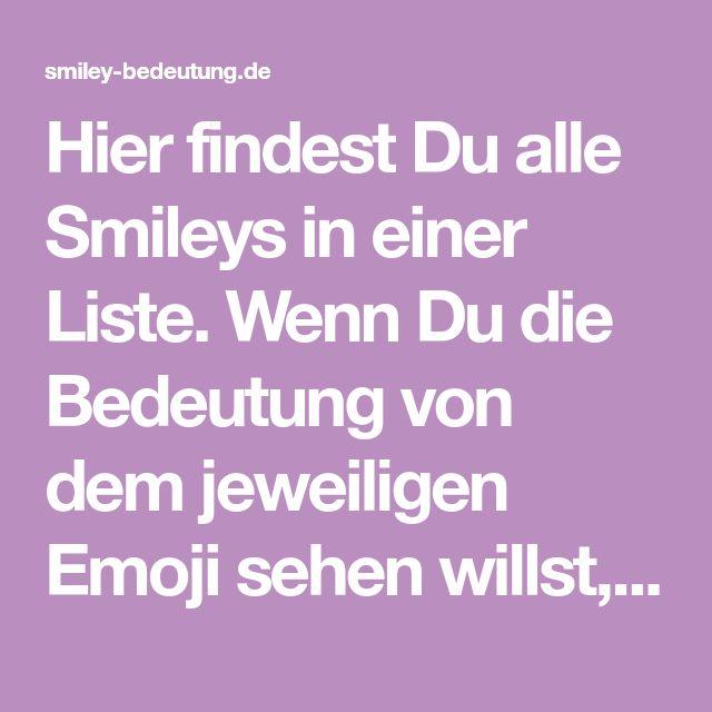Hier Findest Du Alle Smileys In Einer Liste Wenn Du Die Bedeutung Von Dem Jeweiligen Emoji Sehen Wi Smiley Bedeutung Smiley Bedeutung Whatsapp Whatsapp Smiley