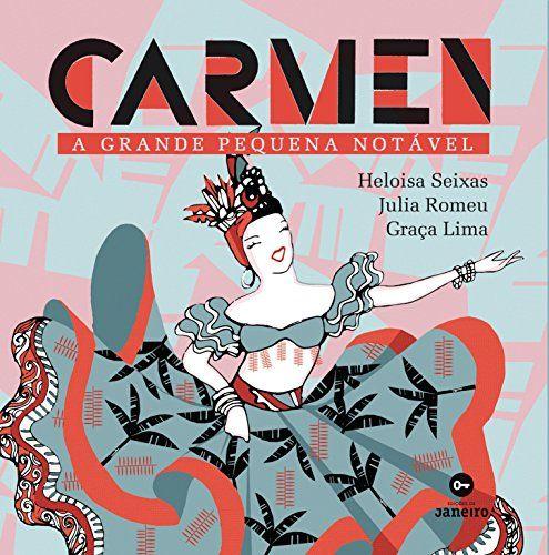 CARMEN, A GRANDE PEQUENA NOTAVEL Esta biografia com ritmo e cores que revela a história de Carmen Miranda, apresentando de maneira inédita um grande símbolo nacional. Carmen Miranda está até hoje entre as maiores representantes da identidade brasileira no exterior