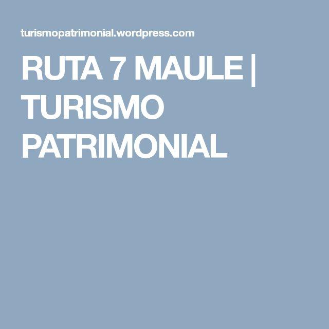 RUTA 7 MAULE | TURISMO PATRIMONIAL