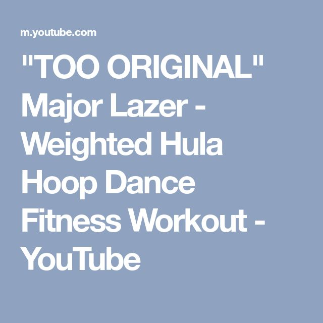 """TOO ORIGINAL"" Major Lazer - Weighted Hula Hoop Dance Fitness Workout - YouTube"