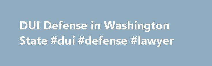 DUI Defense in Washington State #dui #defense #lawyer http://pakistan.nef2.com/dui-defense-in-washington-state-dui-defense-lawyer/  DUI Defense in Washington State DUI Defense in Washington State If you have been arrested for DUI, your license is in peril. Ensure that you are taking the right steps to protect DUI News To Do: After a DUI License Suspension. April 28, 2017 – A good DUI defense attorney will focus on avoiding the DUI license suspension that the DOL seeks to impose after a DUI…