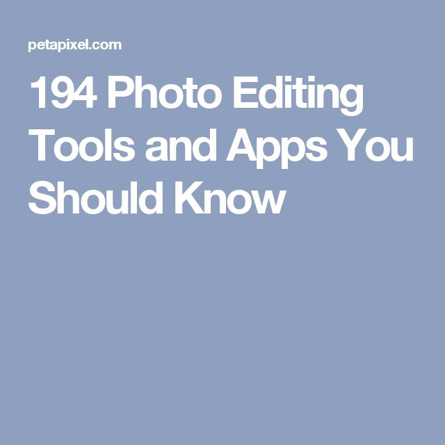 194 Photo Editing Tools and Apps You Should Know