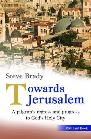 Towards Jerusalem - BRF Lent Book for 2018