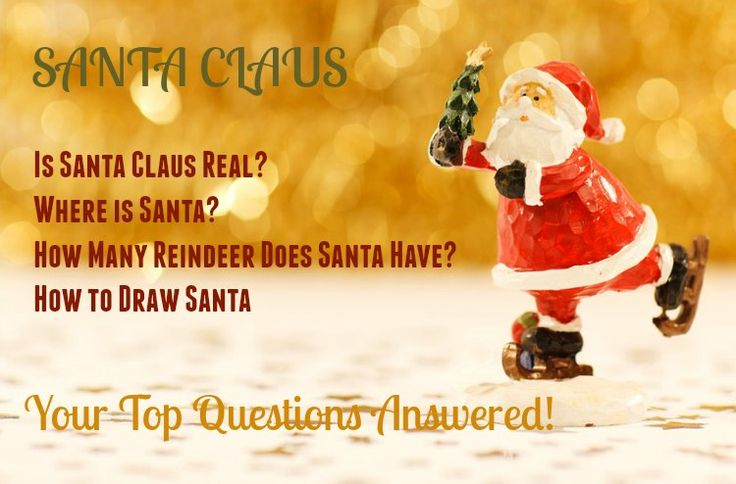 Where is Santa Claus, Is Santa Real, these are just a few of your top questions about Santa Claus we will answer for you!