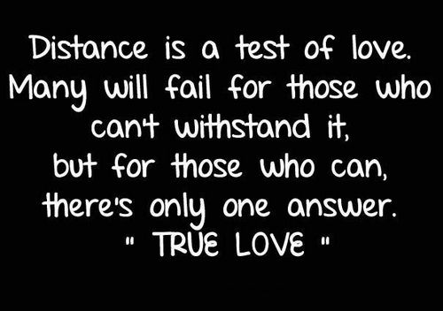 """Distnce is a test of love. Many will fail for those who can't withstand it...but for those who cn, there's only one answer... """"TRUE LOVE"""""""