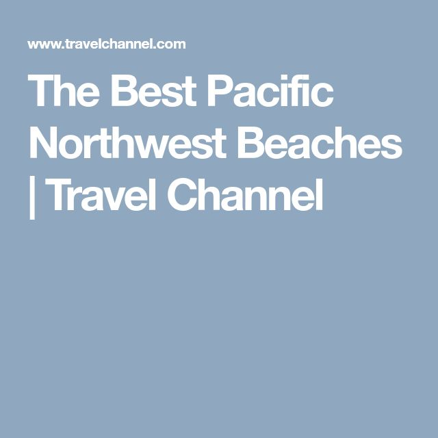 The Best Pacific Northwest Beaches | Travel Channel