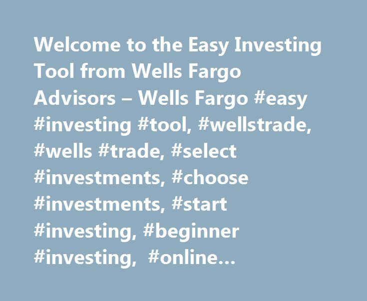 Welcome to the Easy Investing Tool from Wells Fargo Advisors – Wells Fargo #easy #investing #tool, #wellstrade, #wells #trade, #select #investments, #choose #investments, #start #investing, #beginner #investing, #online #investing #guidance, #new #to #investing http://invest.remmont.com/welcome-to-the-easy-investing-tool-from-wells-fargo-advisors-wells-fargo-easy-investing-tool-wellstrade-wells-trade-select-investments-choose-investments-start-investing-beginner-2/  Welcome to the Easy…
