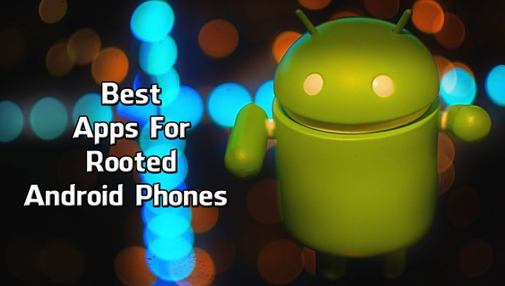 11 Best Apps For Rooted Android Phones | Must Have Apps