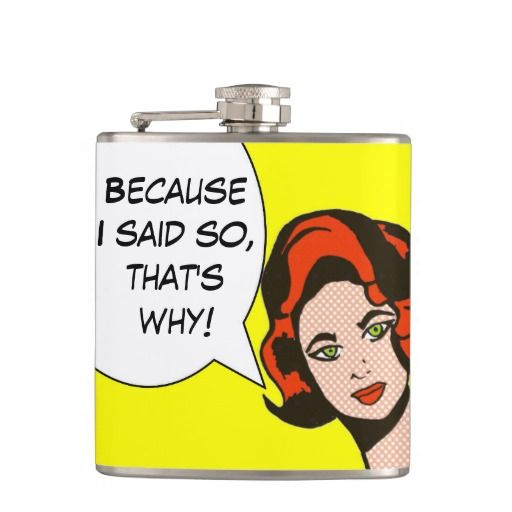 Because I Said So Comic Book Flask--You should really do what she says. Psst… FYI, she's telling you to buy this flask! #Flask #Liquor #Booze #Drinks #Alcohol #PopArt #Comics #Ginger #Humor #Zazzle
