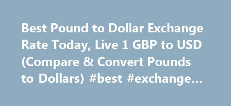 Best Pound to Dollar Exchange Rate Today, Live 1 GBP to USD (Compare & Convert Pounds to Dollars) #best #exchange #rates http://currency.nef2.com/best-pound-to-dollar-exchange-rate-today-live-1-gbp-to-usd-compare-convert-pounds-to-dollars-best-exchange-rates/  #pound exchange rate # Best Pound to Dollar Exchange Rate (GBP/USD) Today FREE over £700£7.50 Under £700 The tourist exchange rates were valid at Friday 28th of October 2016 08:46:37 AM, however, please check with relevant currency…