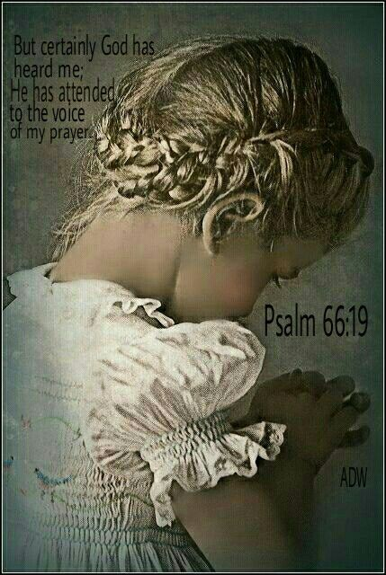 "Psalm 66:19 ~ ""but God has surely listened and has heard my prayer."""