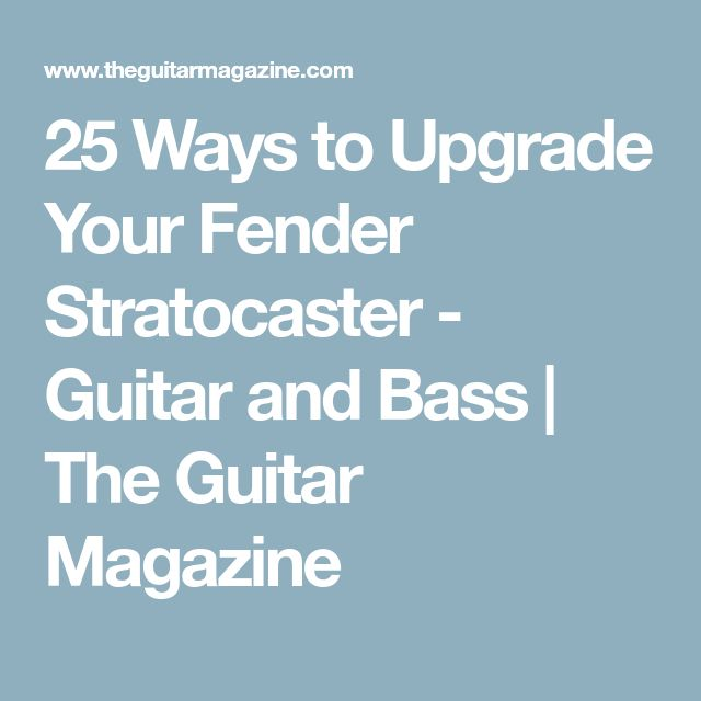 25 Ways to Upgrade Your Fender Stratocaster - Guitar and Bass   The Guitar Magazine