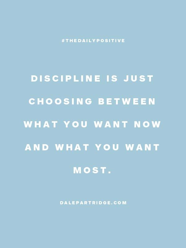Discipline. Learn to decide for yourself. Be a big enough person to stand up and pull yourself together for a sole purpose.