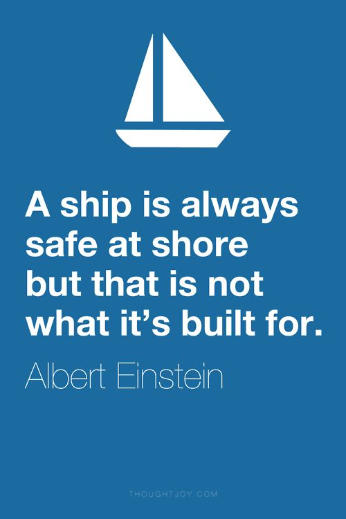 A ship is always safe at shore but that is not what it's built for.
