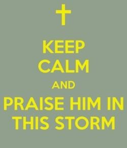 Keep Calm = Praise Him In This Storm!.