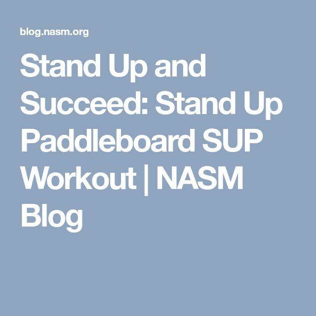 Stand Up and Succeed: Stand Up Paddleboard SUP Workout | NASM Blog