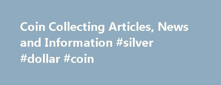 Coin Collecting Articles, News and Information #silver #dollar #coin http://coin.remmont.com/coin-collecting-articles-news-and-information-silver-dollar-coin/  #coin info # COIN COLLECTING NEWS – ARTICLES – COLLECTOR INFORMATION 1863 civil war article about Continental Currency of the United States – Information about Revolutionary war paper money inflation and currency devaluation – (click here to read) E-gold, how to purchase gold electronically (click here to read) Secret Stash of Silver…