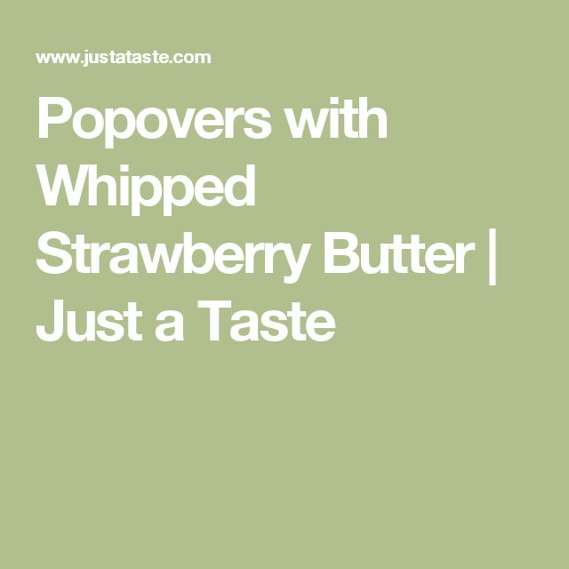 Popovers with Whipped Strawberry Butter | Just a Taste