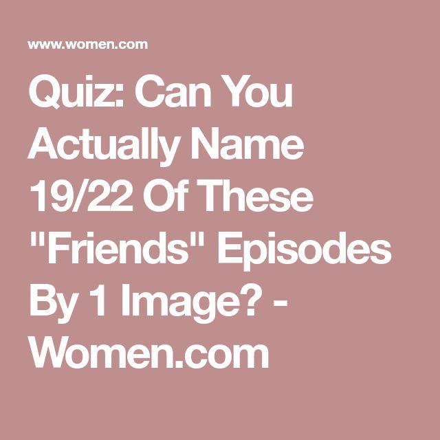 """Quiz: Can You Actually Name 19/22 Of These """"Friends"""" Episodes By 1 Image? - Women.com"""