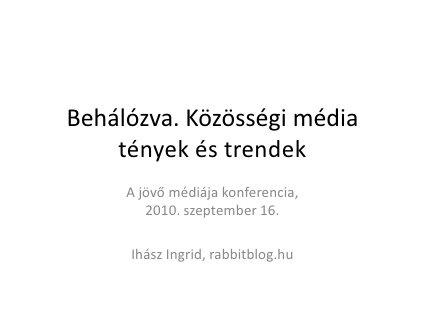 Behálózva. Közösségi média tények és trendek by Ingrid Ihasz, via Slideshare