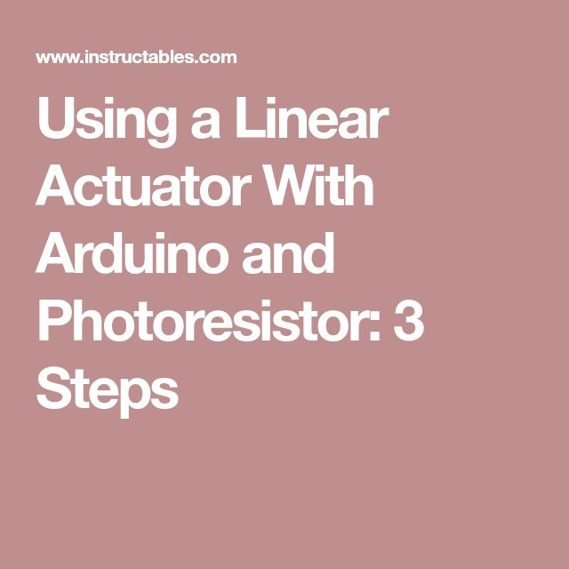 Using a Linear Actuator With Arduino and Photoresistor: 3 Steps