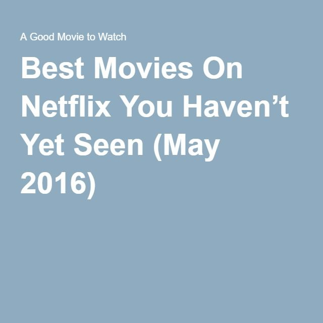 Best Movies On Netflix You Haven't Yet Seen (May 2016)