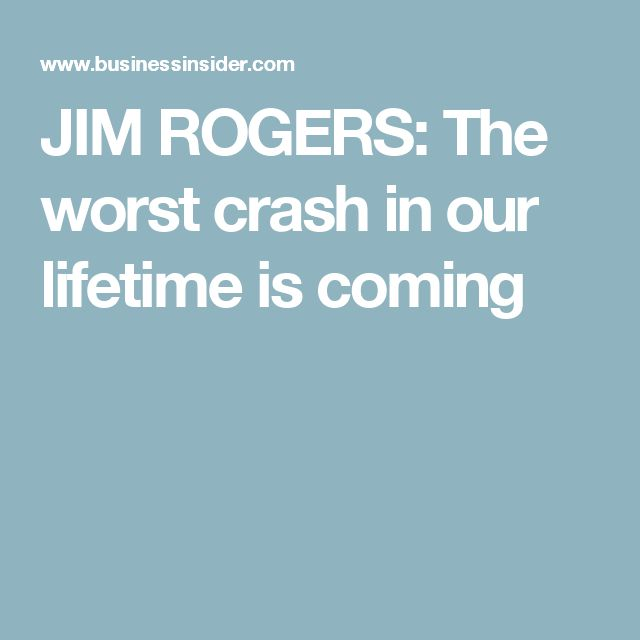 JIM ROGERS: The worst crash in our lifetime is coming