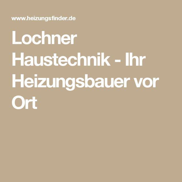 Lochner Haustechnik - Ihr Heizungsbauer vor Ort