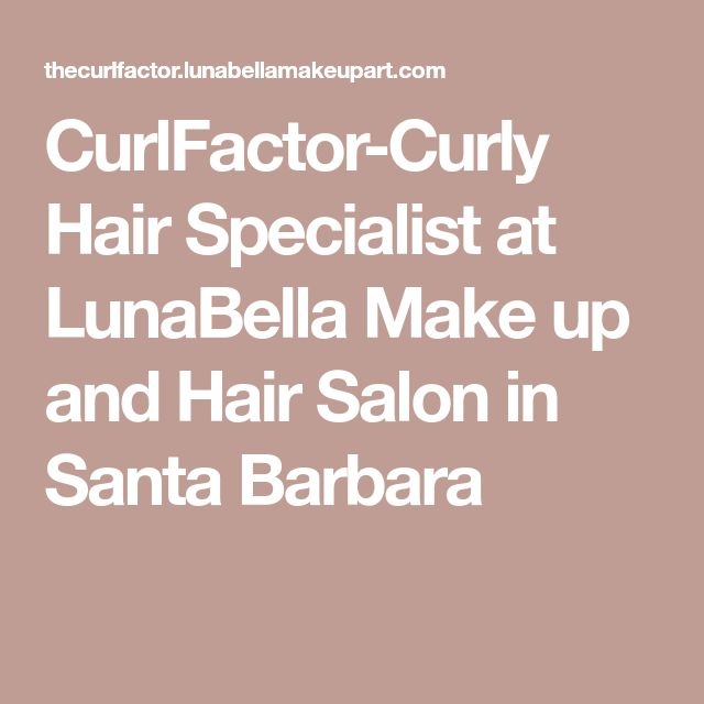 CurlFactor-Curly Hair Specialist at LunaBella  Make up and Hair Salon in Santa Barbara
