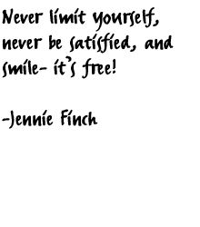 Never limit yourself - Jennie Finch