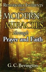 G. C. Bevington Remarkable Incidents and Modern Miracles by Prayer and Faith/