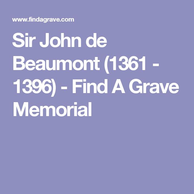 Sir John de Beaumont (1361 - 1396) - Find A Grave Memorial