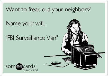 Yes. HahaGood Ideas, Awesome, Ahaha, Bad Neighbors, Fbi Surveillance, Too Funny, Apartments, So Funny, Surveillance Vans