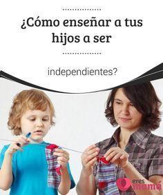 ¿Cómo #enseñar a tus hijos a ser independientes? Lograr que nuestros #hijos sean #independientes es el deseo de toda buena #madre. Para lograr este #objetivo te ofrecemos herramientas para incentivarlo.